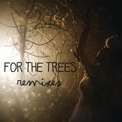 For The Trees (Remixes) Songs