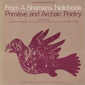 From a Shaman's Notebook - Primitive and Archaic Poetry Songs