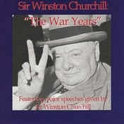 The War Years - Featuring Major Speeches Given By Sir Winston Churchill Songs