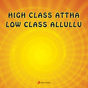 High Class A.Ttha Low Class Alluliu (Original Motion Picture Soundtrack) Songs