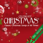 Celebrate Christmas Classic Christmas Songs Of All Times Songs