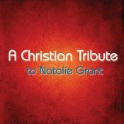 A Christian Tribute To Natalie Grant Songs