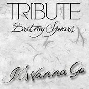 I Wanna Go (Britney Spears Tribute) Songs