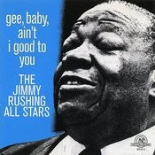 The Jimmy Rushing All Stars: Gee, Baby, Ain't I Good To You Songs