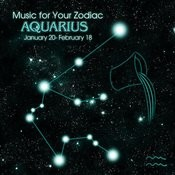 Music For Your Zodiac: Aquarius Songs
