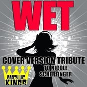 Wet (Cover Version Tribute To Nicole Scherzinger) Songs