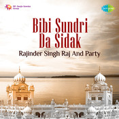 Bibi Sundri Da Sidak - Rajinder Singh Raj And Party  Songs