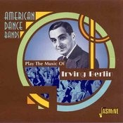 American Dance Bands - Playing The Music Of Irving Berlin Songs