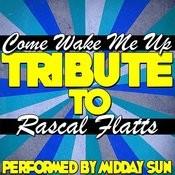 Come Wake Me Up (Tribute To Rascal Flatts) - Single Songs