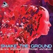 Shake The Ground - Block Rocking Electronic Anthems Songs