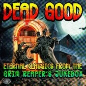 Dead Good: Eternal Classics From The Grim Reaper's Jukebox Songs