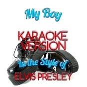 My Boy (In The Style Of Elvis Presley) [Karaoke Version] - Single Songs