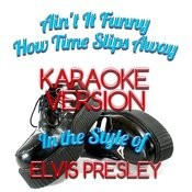 Ain't It Funny How Time Slips Away (In The Style Of Elvis Presley) [Karaoke Version] - Single Songs