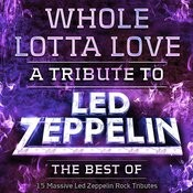 Whole Lotta Love - A Tribute To Led Zeppelin - The Best Of - 15 Massive Led Zeppelin Rock Tributes Songs
