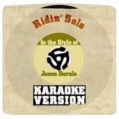 Ridin' Solo (In The Style Of Jason Derulo) [Karaoke Version] Song