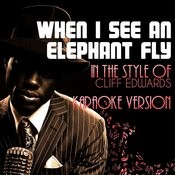 When I See An Elephant Fly (In The Style Of Cliff Edwards) [Karaoke Version] - Single Songs