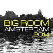 Big Room Amsterdam 2014 Songs