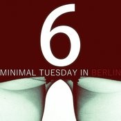 Minimal Tuesday In Berlin - Vol.6 Songs