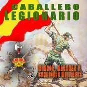 Caballero Legionario. Himnos, Marchas Y Canciones Militares De La Legión Songs