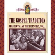 The Gospel Tradition: The Roots And The Branches  Volume 1 Songs