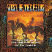 West Of The Pecos: A Classic Collection Of Great American Cowboy Songs Songs