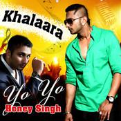 Khalaara - Yo Yo Honey Singh Songs