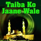 Taiba Ko Jaane Wale Songs