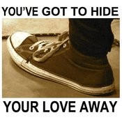 You've Got To Hide Your Love Away Songs