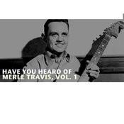 Have You Heard Of Merle Travis, Vol. 1 Songs