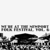 We're At The Newport Folk Festival, Vol. 6 (Live) Songs