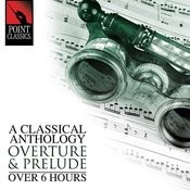 A Classical Anthology: Overture & Prelude (Over 6 Hours) Songs