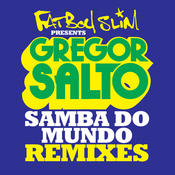 Samba Do Mundo (Fatboy Slim Presents Gregor Salto) (Remixes) Songs