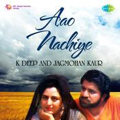 Aao Nachiye - K Deep And Jagmohan Kaur Songs