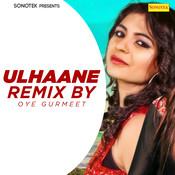 Ulhaane (Remix By Oye Gurmeet) Song