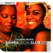 Pure Brazil II - Samba Social Club (The Ladies Session) Songs