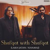 Shafqat with Shafqat (Lakh Jatan / Khamaj) Song