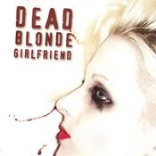 Dead Blonde Girlfriend Songs