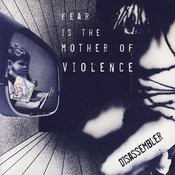 Fear Is The Mother Of Violence Songs