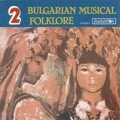 Bulgarian Musical Folklore - Vol.2 Songs