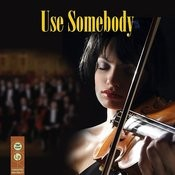 Use Somebody (Made Famous By Kings Of Leon) (Symphonic Version) Song