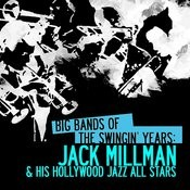 Big Bands Of The Swingin' Years: Jack Millman & His Hollywood Jazz All Stars (Digitally Remastered) Songs