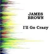 I'll Go Crazy Songs
