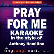 Pray For Me (In The Style Of Anthony Hamilton) [Karaoke Version] Songs