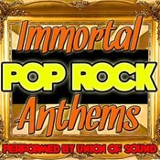 Immortal Pop Rock Anthems Songs