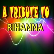 A Tribute To Rihanna Songs