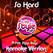 So Hard (In The Style Of Pet Shop Boys) [Karaoke Version] Song