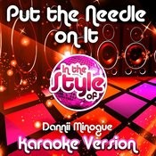 Put The Needle On It (In The Style Of Dannii Minogue) [Karaoke Version] Song