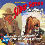 Silver Screen Cowboys: Featuring The Western Melodies Of Gene Autry, Roy Rogers And More Songs