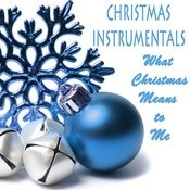 Christmas Instrumentals: What Christmas Means To Me Songs