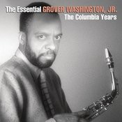 The Essential Grover Washington Jr.: The Columbia Years Songs